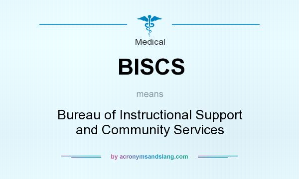 What does BISCS mean? It stands for Bureau of Instructional Support and Community Services