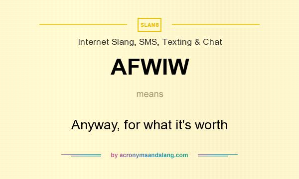 What does AFWIW mean? It stands for Anyway, for what it`s worth