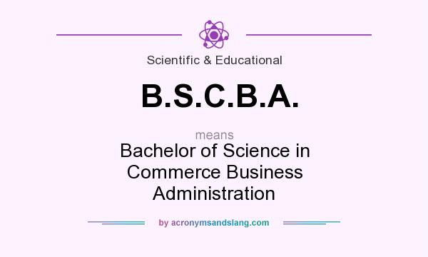 What does B.S.C.B.A. mean? It stands for Bachelor of Science in Commerce Business Administration