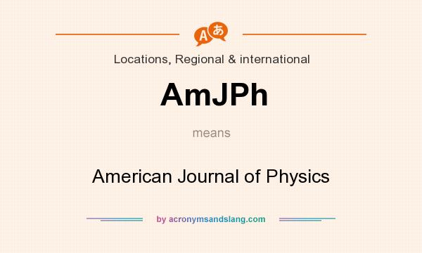 What does AmJPh mean? It stands for American Journal of Physics