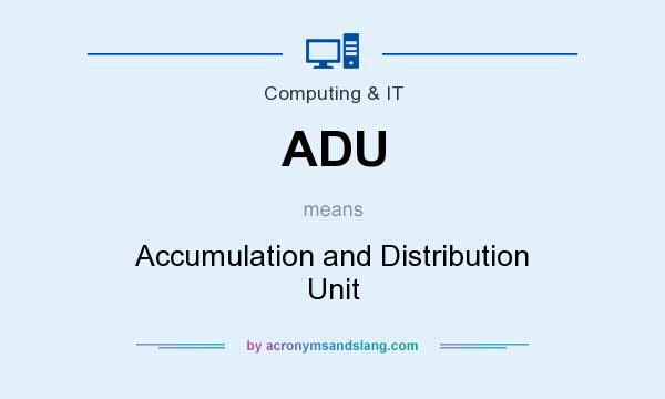 What does ADU mean? It stands for Accumulation and Distribution Unit