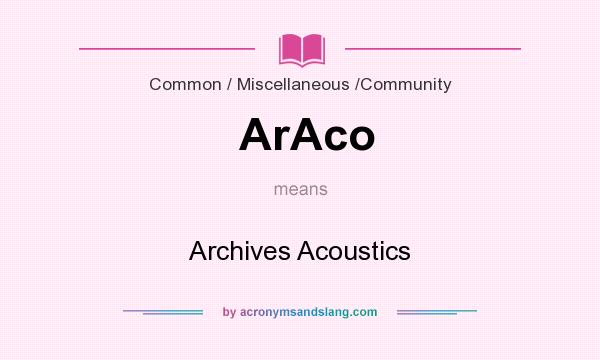 What does ArAco mean? It stands for Archives Acoustics