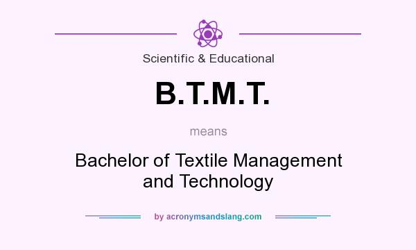 What does B.T.M.T. mean? It stands for Bachelor of Textile Management and Technology