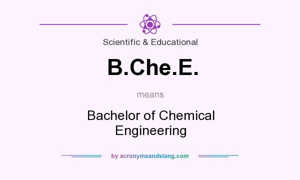 What does B.Che.E. mean? It stands for Bachelor of Chemical Engineering
