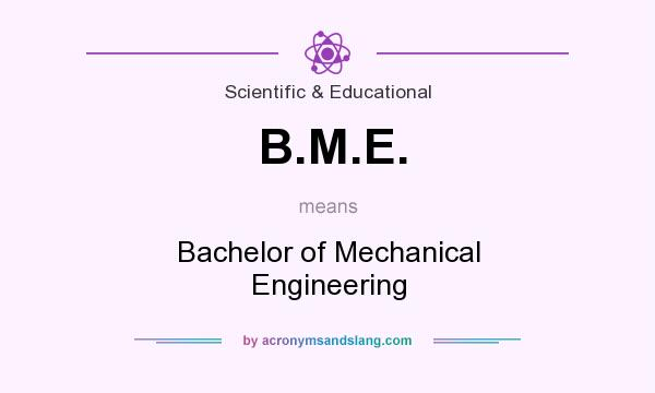 What does B.M.E. mean? It stands for Bachelor of Mechanical Engineering