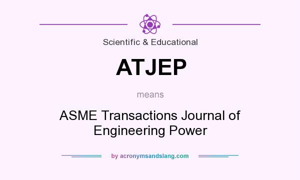 What does ATJEP mean? It stands for ASME Transactions Journal of Engineering Power