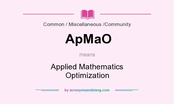 What does ApMaO mean? It stands for Applied Mathematics Optimization