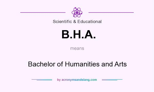 What does B.H.A. mean? It stands for Bachelor of Humanities and Arts