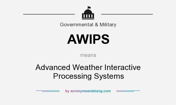 What does AWIPS mean? It stands for Advanced Weather Interactive Processing Systems