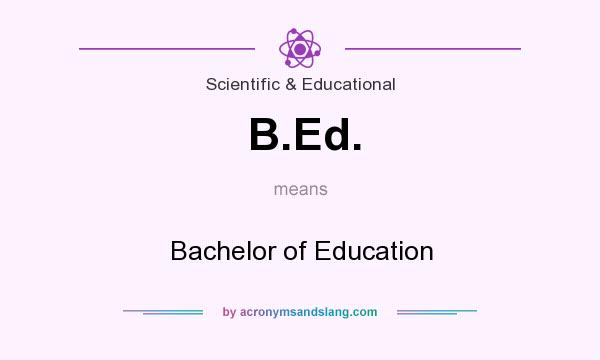 What does B.Ed. mean? It stands for Bachelor of Education