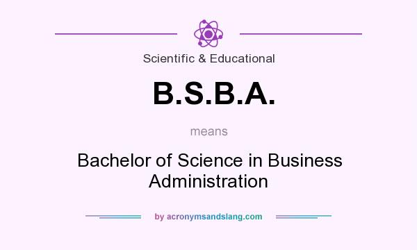What does B.S.B.A. mean? It stands for Bachelor of Science in Business Administration