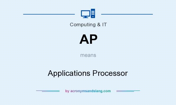 What does AP mean? It stands for Applications Processor