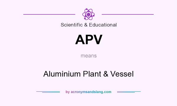 What does APV mean? It stands for Aluminium Plant & Vessel