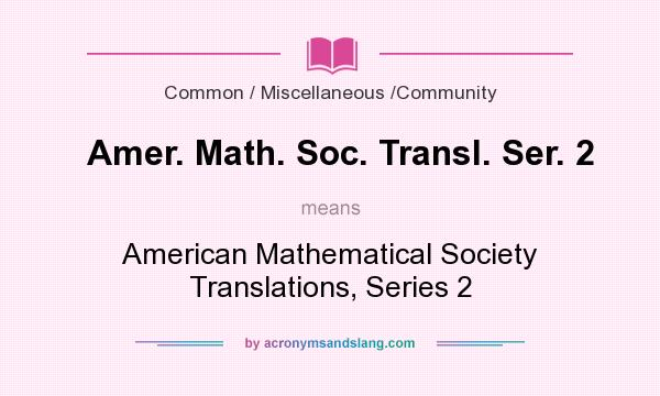 What does Amer. Math. Soc. Transl. Ser. 2 mean? It stands for American Mathematical Society Translations, Series 2