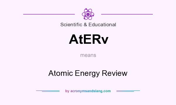 What does AtERv mean? It stands for Atomic Energy Review
