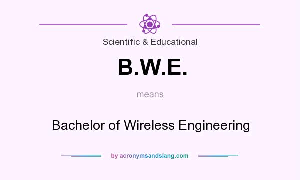 What does B.W.E. mean? It stands for Bachelor of Wireless Engineering