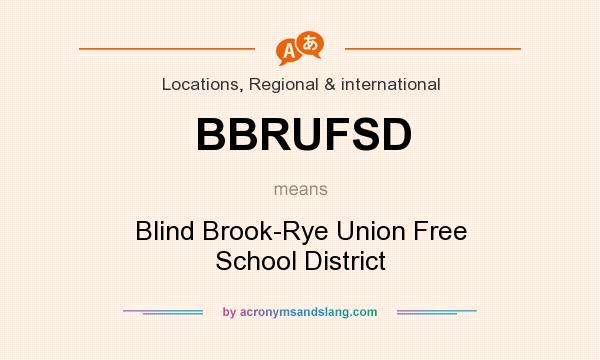 What does BBRUFSD mean? It stands for Blind Brook-Rye Union Free School District