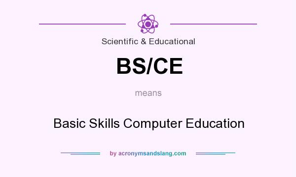 What does BS/CE mean? It stands for Basic Skills Computer Education