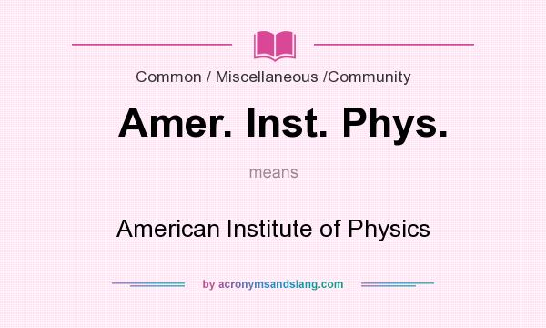 What does Amer. Inst. Phys. mean? It stands for American Institute of Physics