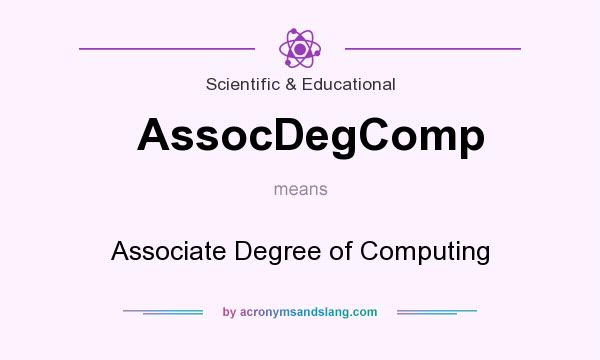 What does AssocDegComp mean? It stands for Associate Degree of Computing