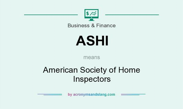What does ASHI mean? It stands for American Society of Home Inspectors
