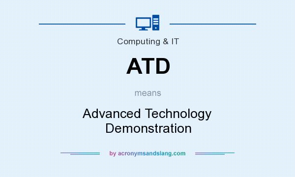 What does ATD mean? It stands for Advanced Technology Demonstration
