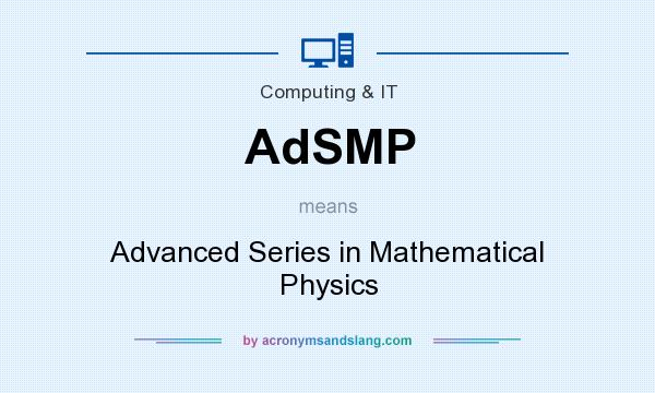 What does AdSMP mean? It stands for Advanced Series in Mathematical Physics