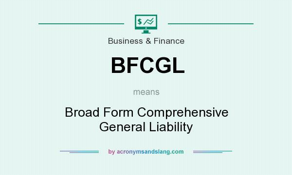 What does BFCGL mean? It stands for Broad Form Comprehensive General Liability