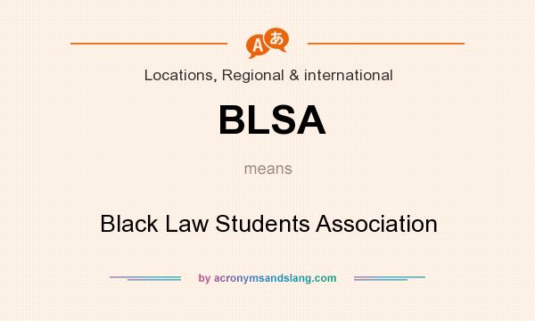 What does BLSA mean? It stands for Black Law Students Association
