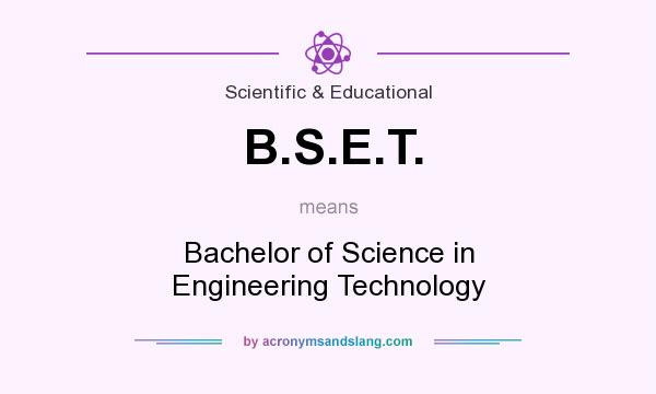 What does B.S.E.T. mean? It stands for Bachelor of Science in Engineering Technology