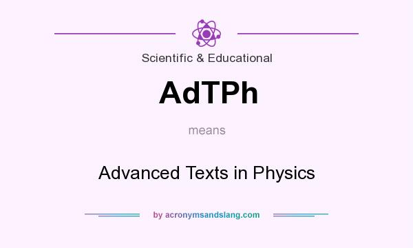 What does AdTPh mean? It stands for Advanced Texts in Physics