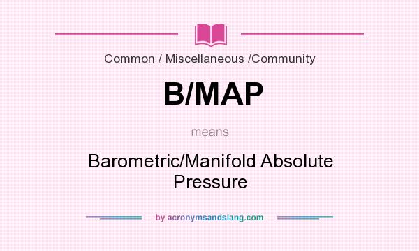 What does B/MAP mean? It stands for Barometric/Manifold Absolute Pressure