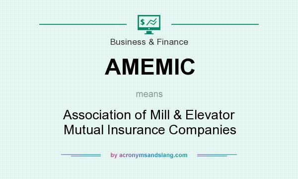 What does AMEMIC mean? It stands for Association of Mill & Elevator Mutual Insurance Companies