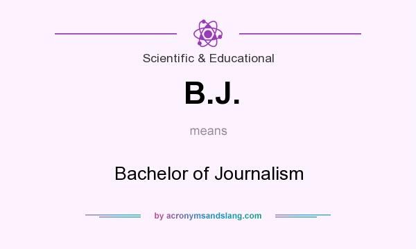 What does B.J. mean? It stands for Bachelor of Journalism