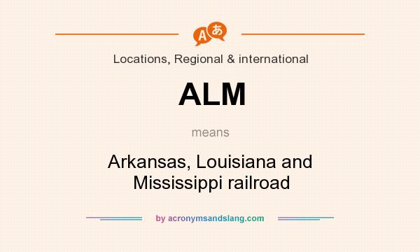 What does ALM mean? It stands for Arkansas, Louisiana and Mississippi railroad