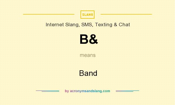 What does B& mean? It stands for Band