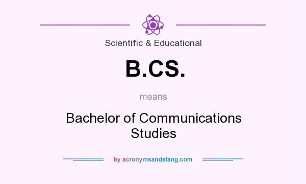 What does B.CS. mean? It stands for Bachelor of Communications Studies