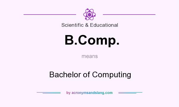 What does B.Comp. mean? It stands for Bachelor of Computing