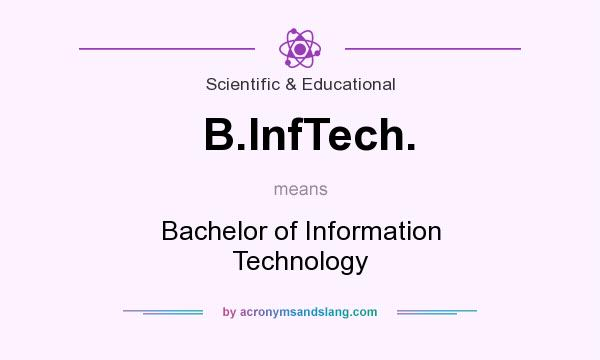 What does B.InfTech. mean? It stands for Bachelor of Information Technology