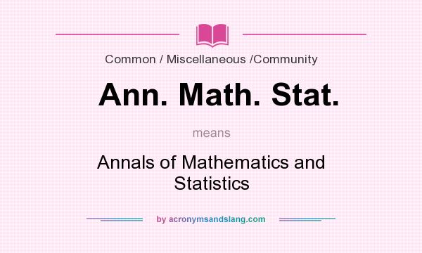 What does Ann. Math. Stat. mean? It stands for Annals of Mathematics and Statistics