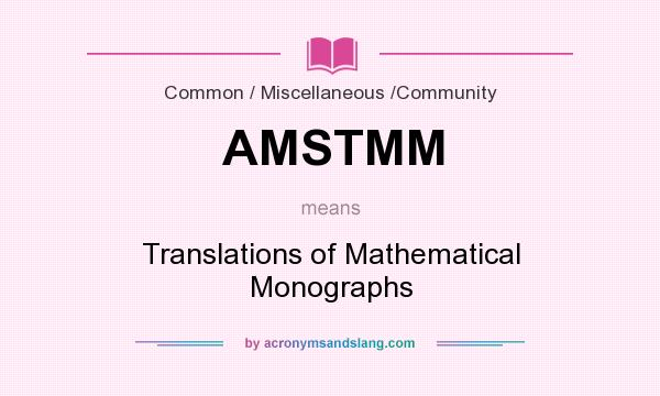 What does AMSTMM mean? It stands for Translations of Mathematical Monographs