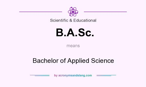 What does B.A.Sc. mean? It stands for Bachelor of Applied Science