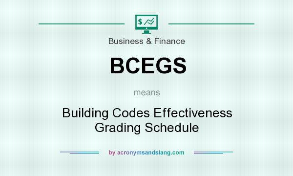What does BCEGS mean? It stands for Building Codes Effectiveness Grading Schedule