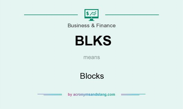 What does BLKS mean? It stands for Blocks
