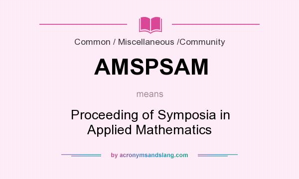 What does AMSPSAM mean? It stands for Proceeding of Symposia in Applied Mathematics