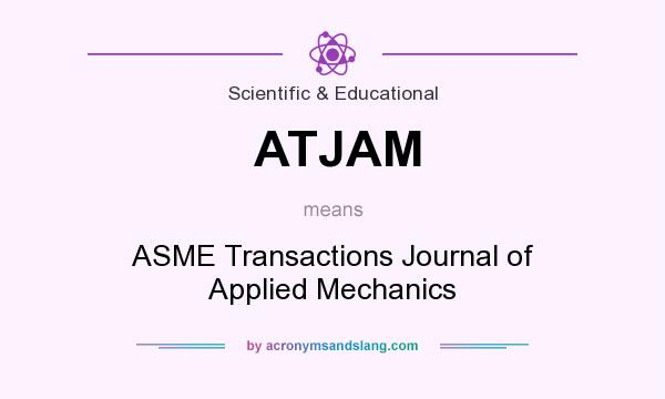 What does ATJAM mean? It stands for ASME Transactions Journal of Applied Mechanics
