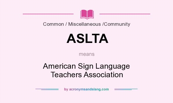 What does ASLTA mean? It stands for American Sign Language Teachers Association