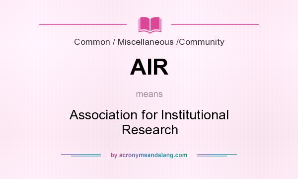 What does AIR mean? It stands for Association for Institutional Research