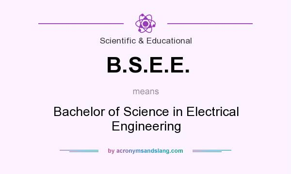 What does B.S.E.E. mean? It stands for Bachelor of Science in Electrical Engineering