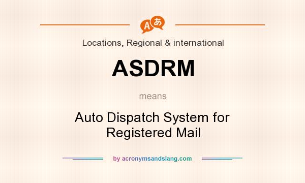 What does ASDRM mean? It stands for Auto Dispatch System for Registered Mail